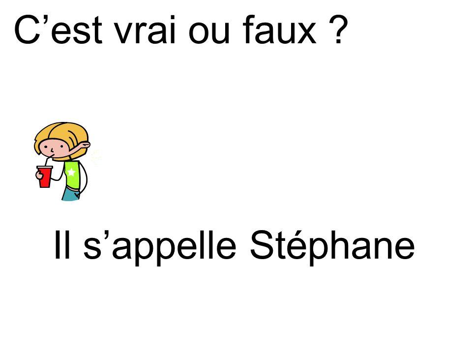 C'est vrai ou faux Il s'appelle Stéphane