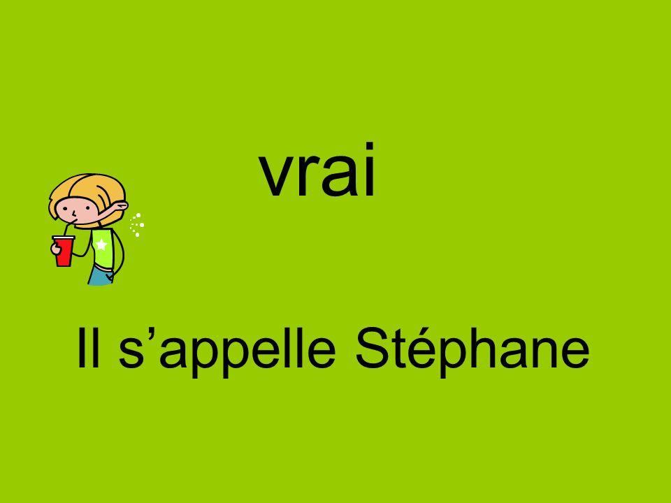 vrai Il s'appelle Stéphane