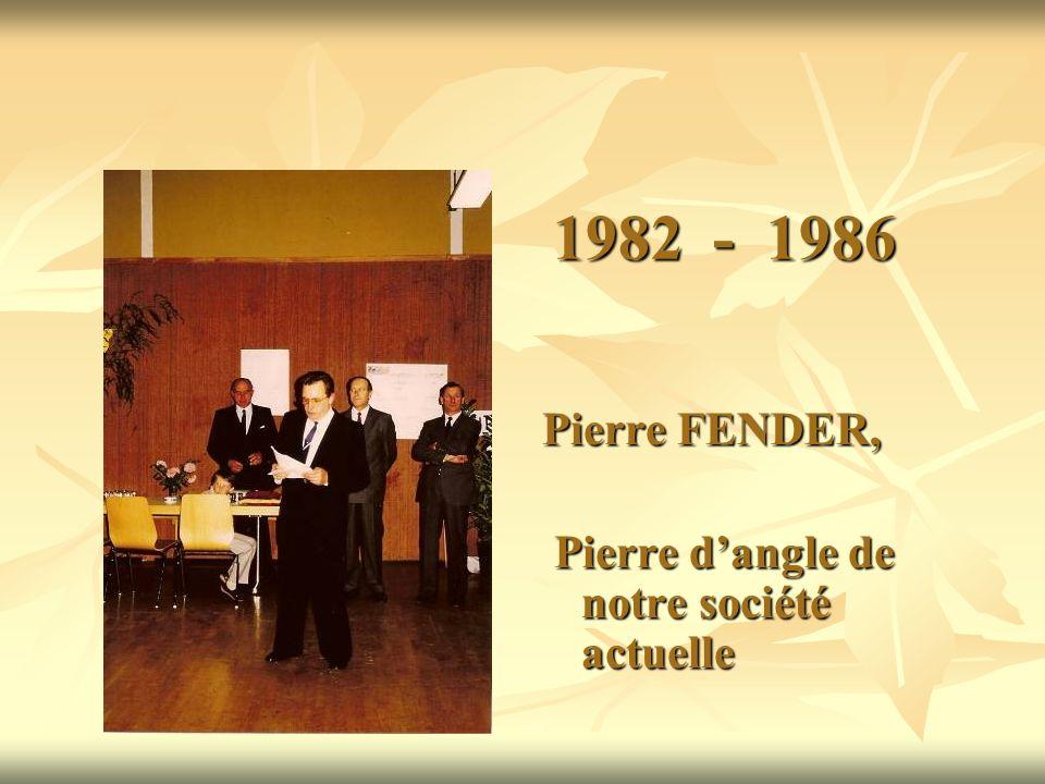 1982 - 1986 Pierre FENDER, Pierre d'angle de notre société actuelle