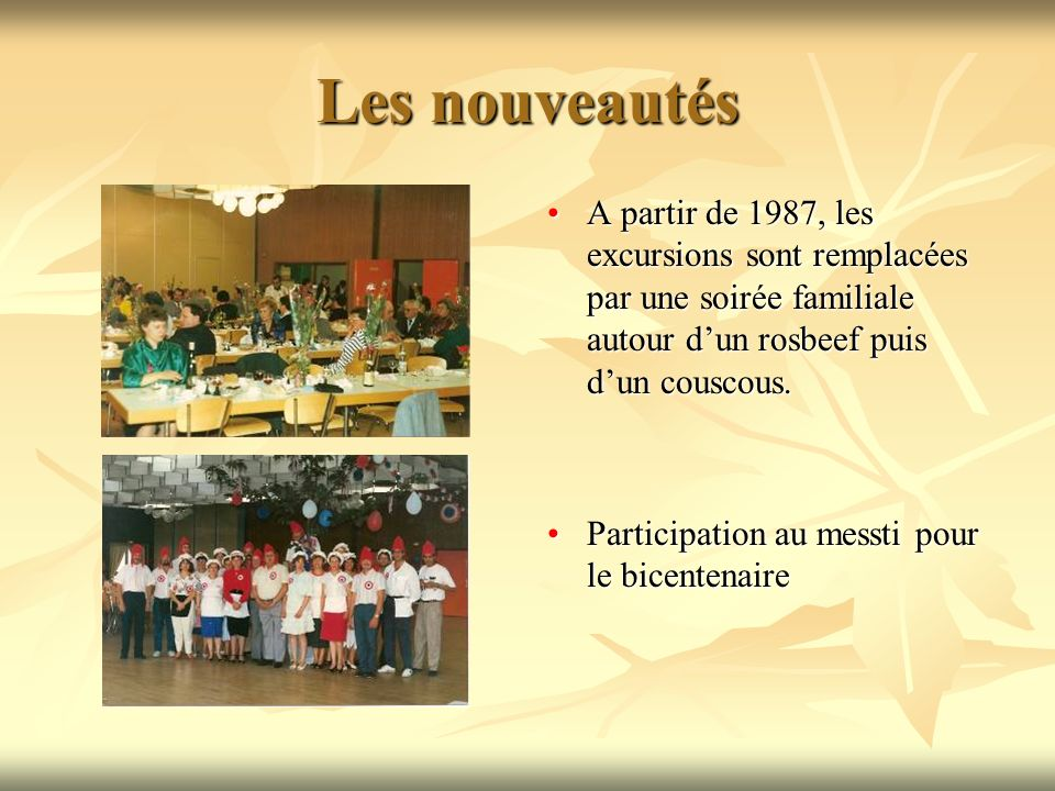 Les nouveautés A partir de 1987, les excursions sont remplacées par une soirée familiale autour d'un rosbeef puis d'un couscous.