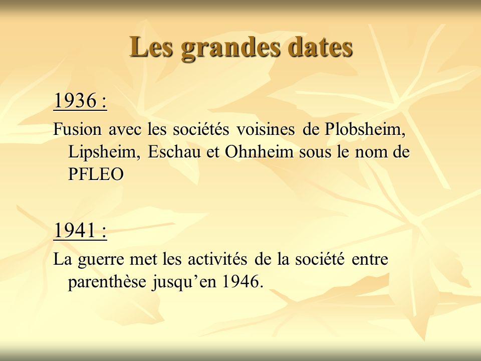 Les grandes dates 1936 : Fusion avec les sociétés voisines de Plobsheim, Lipsheim, Eschau et Ohnheim sous le nom de PFLEO.