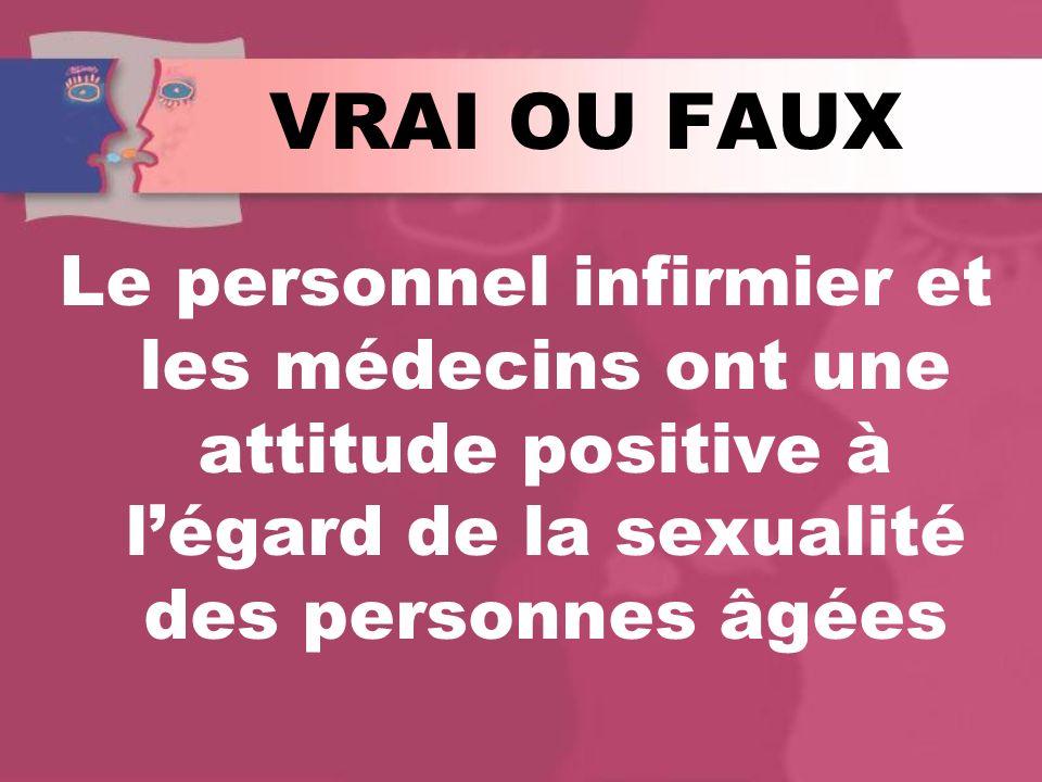 VRAI OU FAUX Le personnel infirmier et les médecins ont une attitude positive à l'égard de la sexualité des personnes âgées.