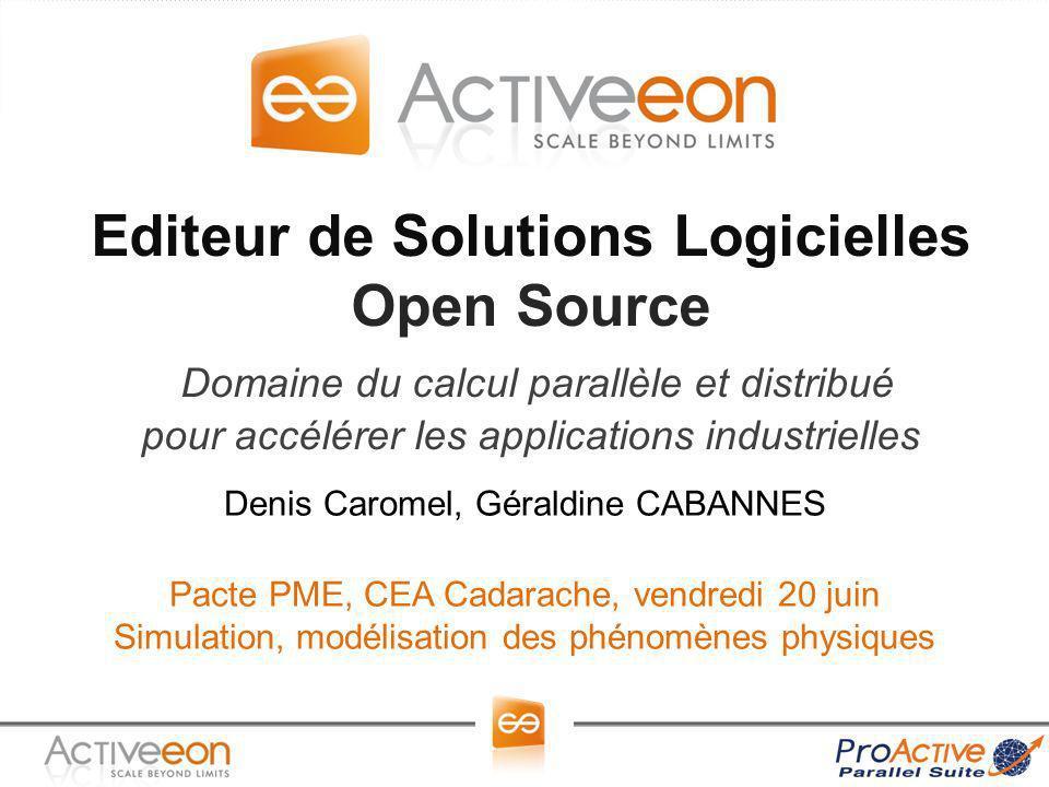 Editeur de Solutions Logicielles Open Source Domaine du calcul parallèle et distribué pour accélérer les applications industrielles