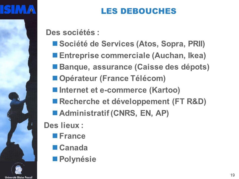 LES DEBOUCHES Des sociétés : Société de Services (Atos, Sopra, PRII) Entreprise commerciale (Auchan, Ikea)