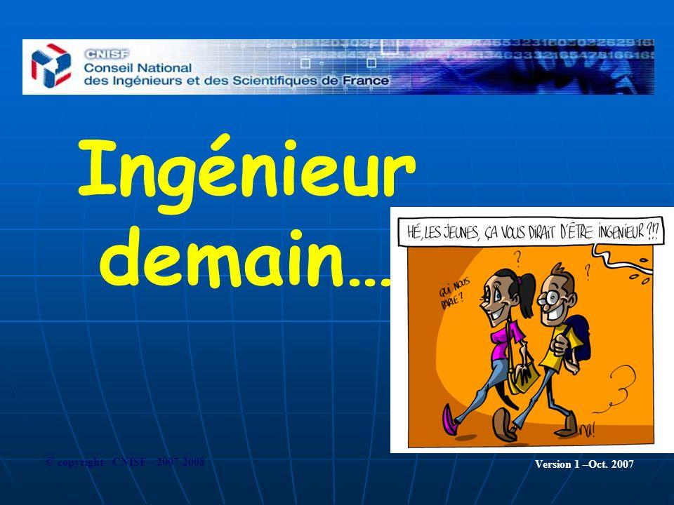 Ingénieur demain… © copyright– CNISF – 2007-2008 Version 1 –Oct. 2007