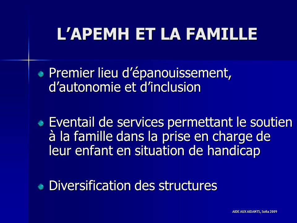 L'APEMH ET LA FAMILLE Premier lieu d'épanouissement, d'autonomie et d'inclusion.