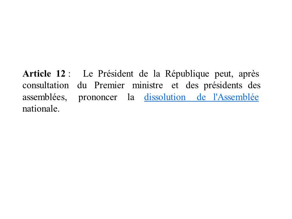 Article 12 : Le Président de la République peut, après consultation du Premier ministre et des présidents des assemblées, prononcer la dissolution de l Assemblée nationale.