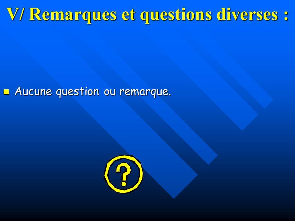 V/ Remarques et questions diverses :