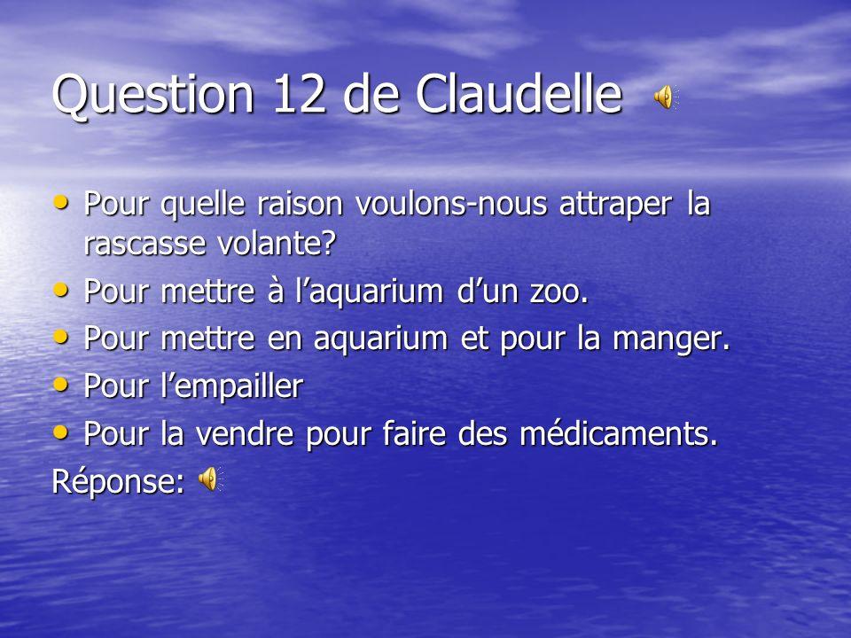 Question 12 de Claudelle Pour quelle raison voulons-nous attraper la rascasse volante Pour mettre à l'aquarium d'un zoo.