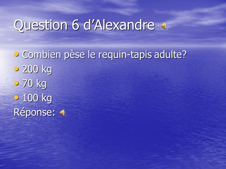 Question 6 d'Alexandre Combien pèse le requin-tapis adulte 200 kg