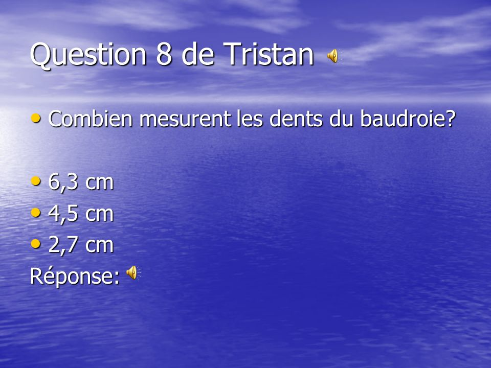 Question 8 de Tristan Combien mesurent les dents du baudroie 6,3 cm