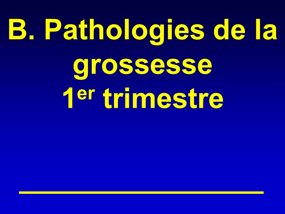 B. Pathologies de la grossesse 1er trimestre