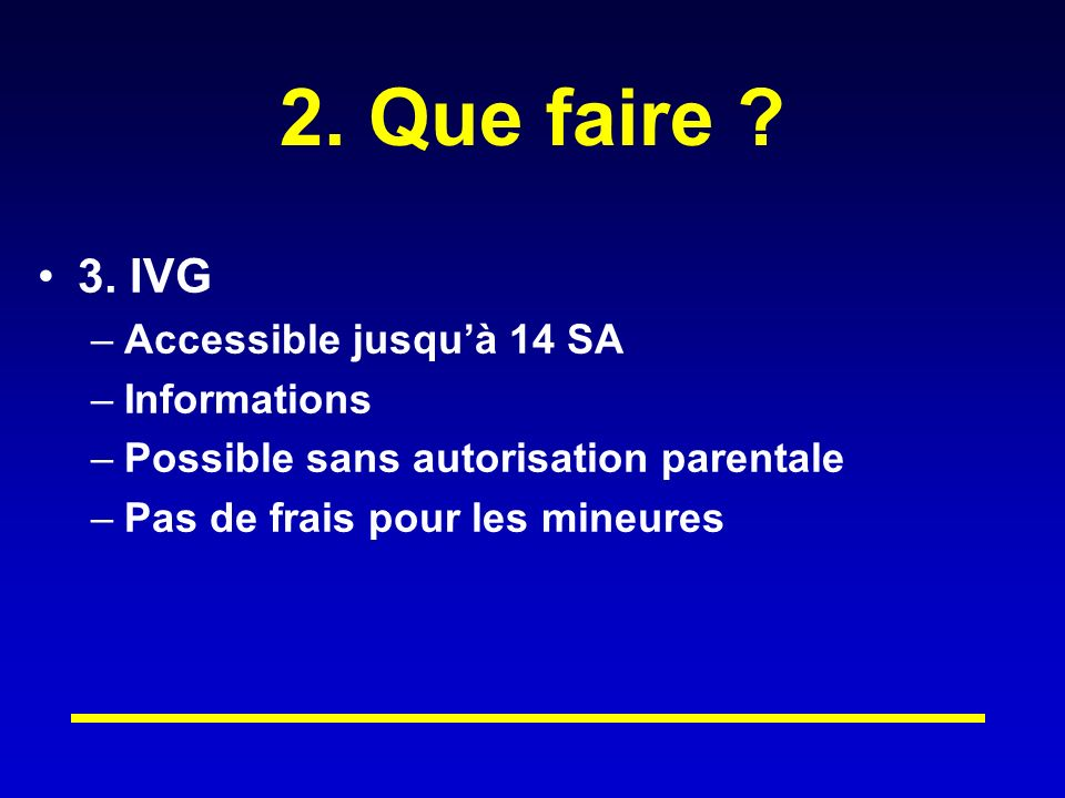2. Que faire 3. IVG Accessible jusqu'à 14 SA Informations