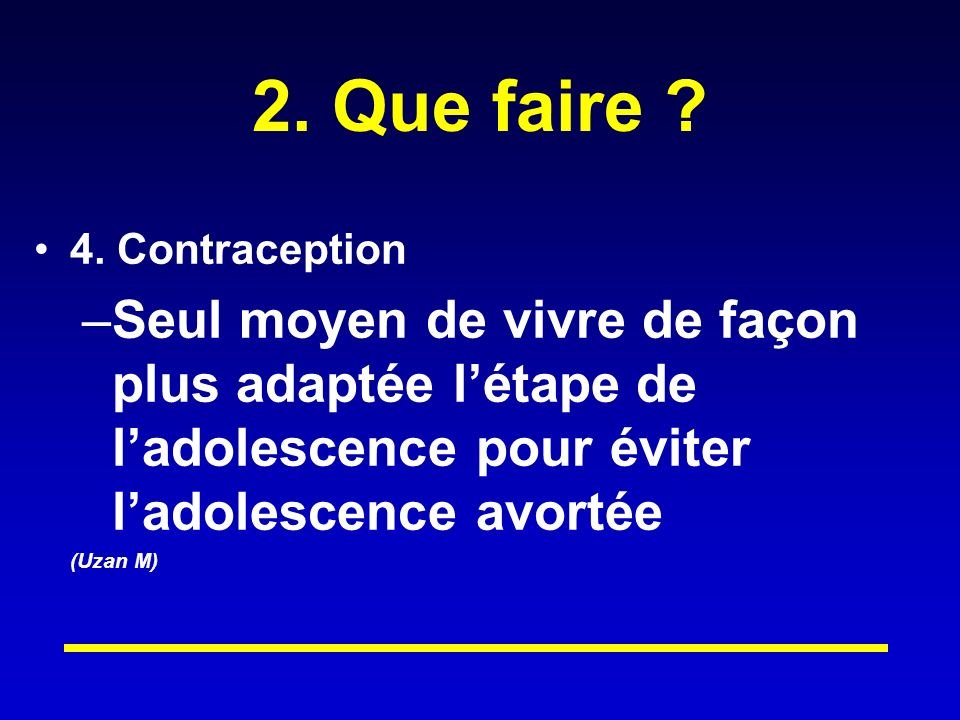 2. Que faire 4. Contraception. Seul moyen de vivre de façon plus adaptée l'étape de l'adolescence pour éviter l'adolescence avortée.