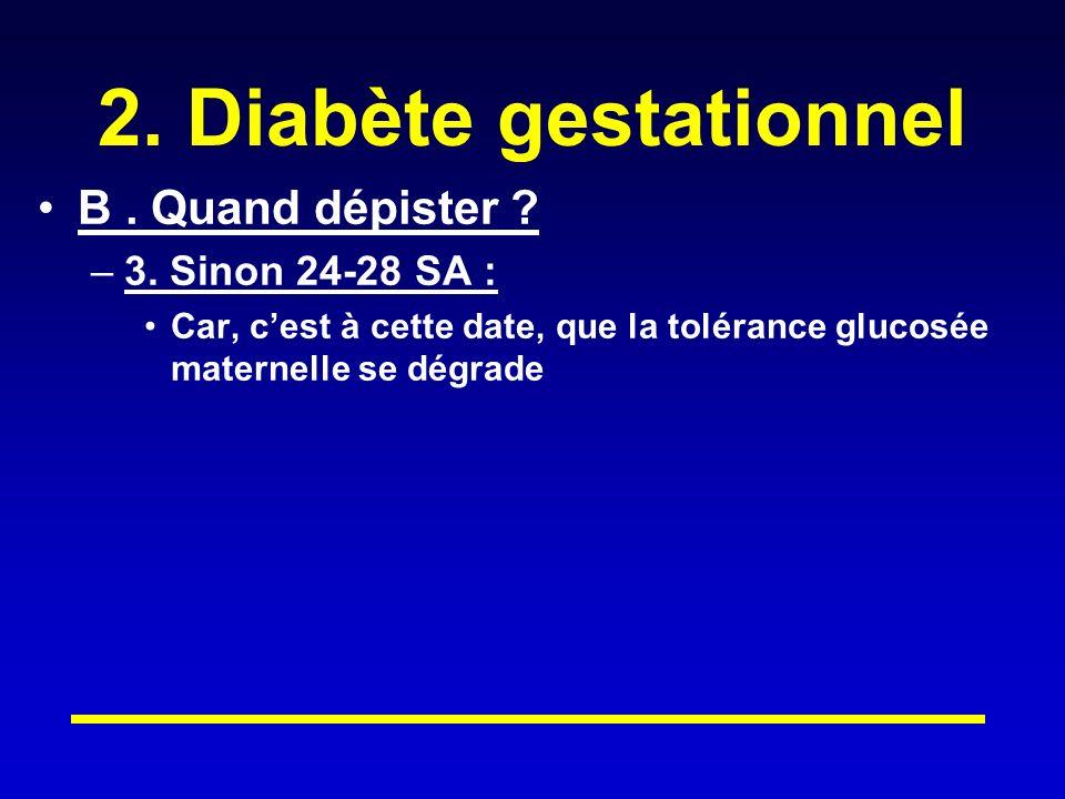 2. Diabète gestationnel B . Quand dépister 3. Sinon 24-28 SA :