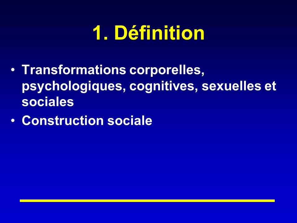1. Définition Transformations corporelles, psychologiques, cognitives, sexuelles et sociales.
