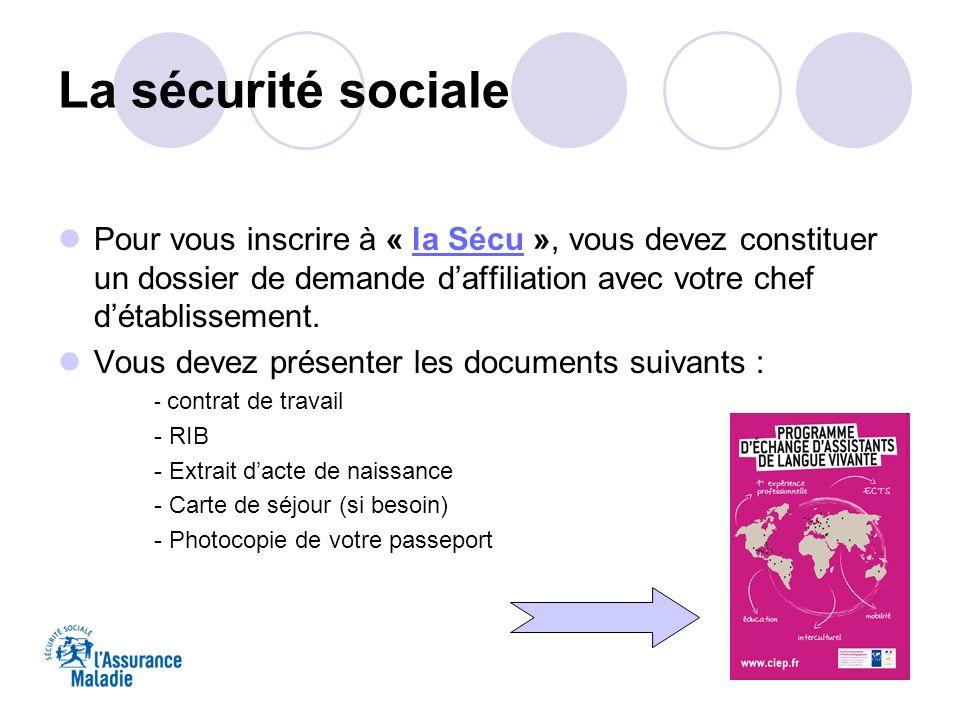 La sécurité sociale Pour vous inscrire à « la Sécu », vous devez constituer un dossier de demande d'affiliation avec votre chef d'établissement.