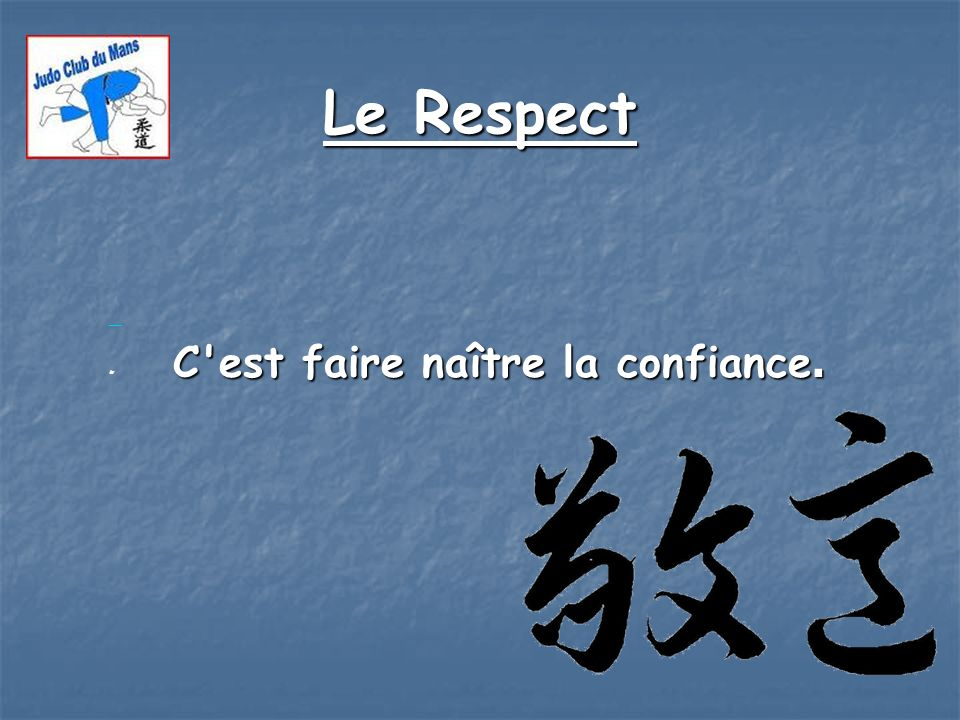 Le Respect C est faire naître la confiance. .