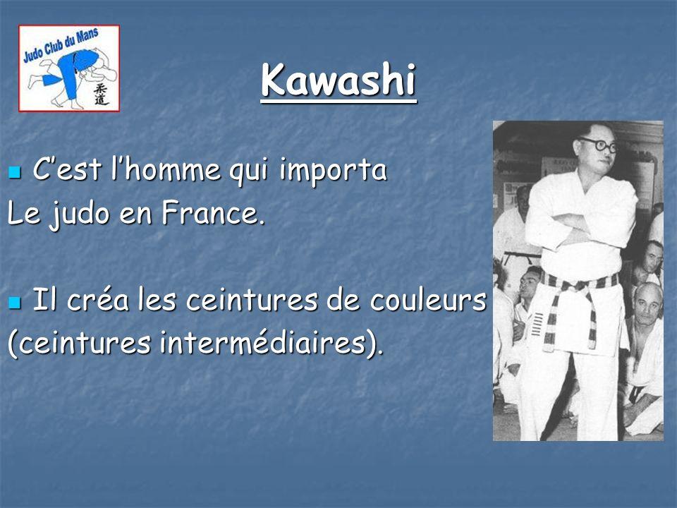 Kawashi C'est l'homme qui importa Le judo en France.