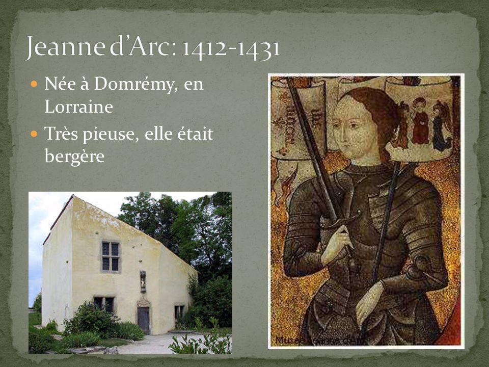 Jeanne d'Arc: 1412-1431 Née à Domrémy, en Lorraine