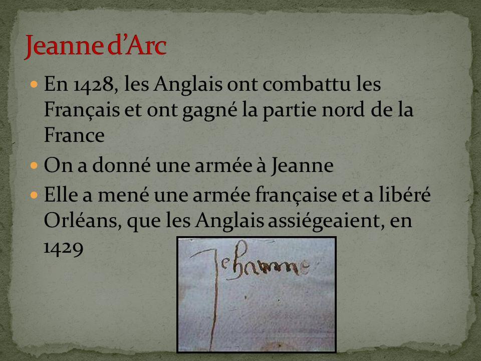 Jeanne d'Arc En 1428, les Anglais ont combattu les Français et ont gagné la partie nord de la France.