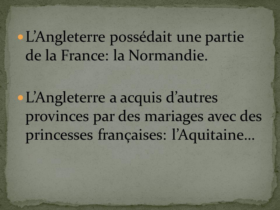 L'Angleterre possédait une partie de la France: la Normandie.