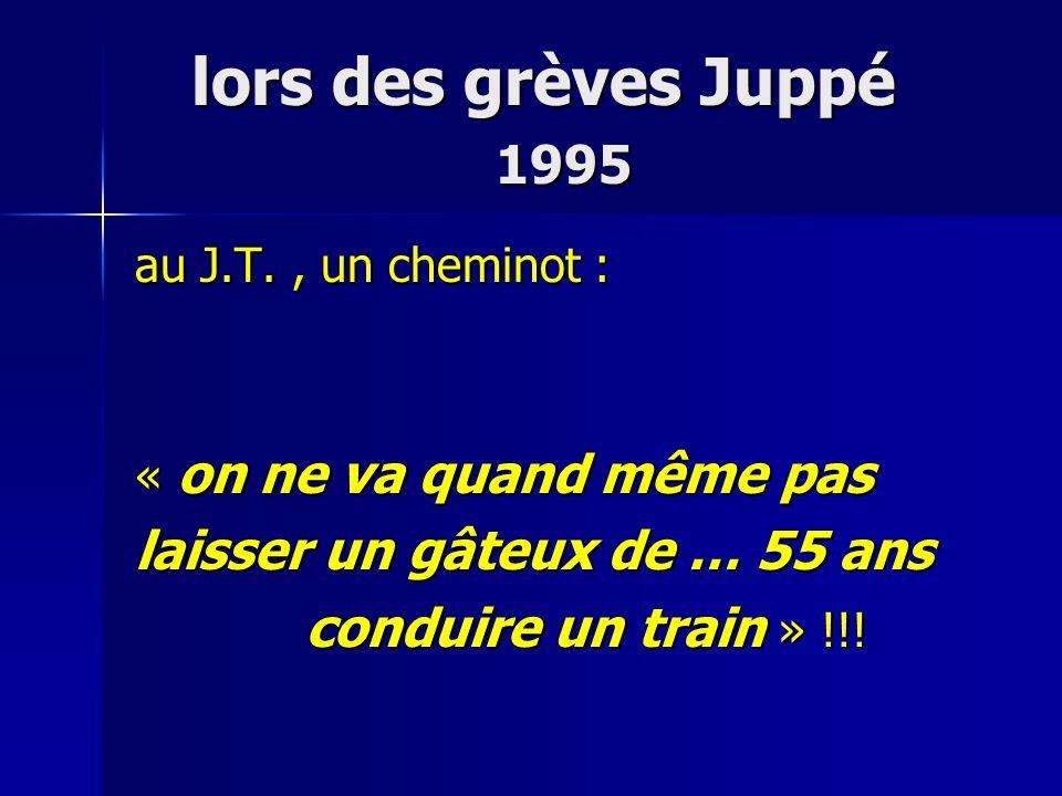 lors des grèves Juppé 1995 laisser un gâteux de … 55 ans