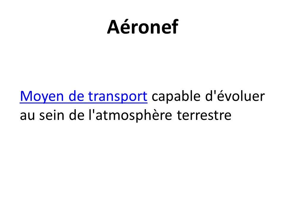 Aéronef Moyen de transport capable d évoluer au sein de l atmosphère terrestre