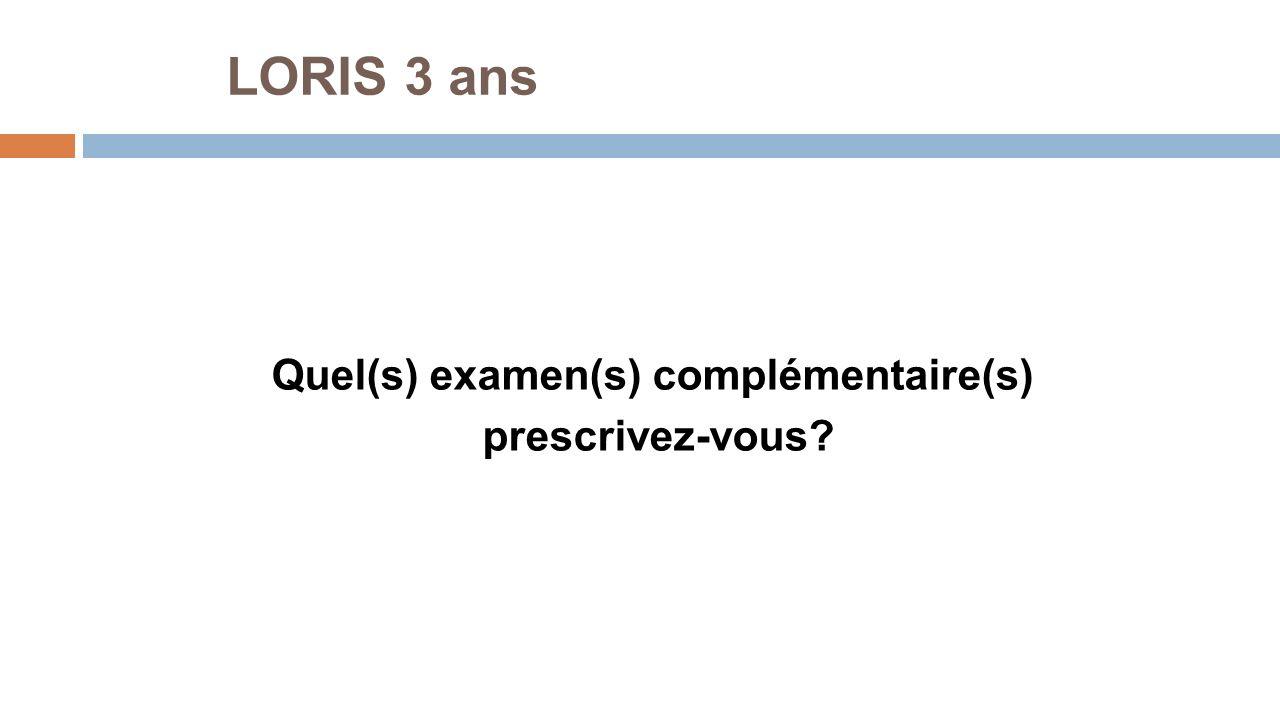 Quel(s) examen(s) complémentaire(s) prescrivez-vous