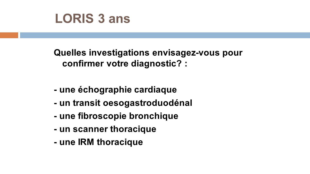 LORIS 3 ans Quelles investigations envisagez-vous pour confirmer votre diagnostic : - une échographie cardiaque.