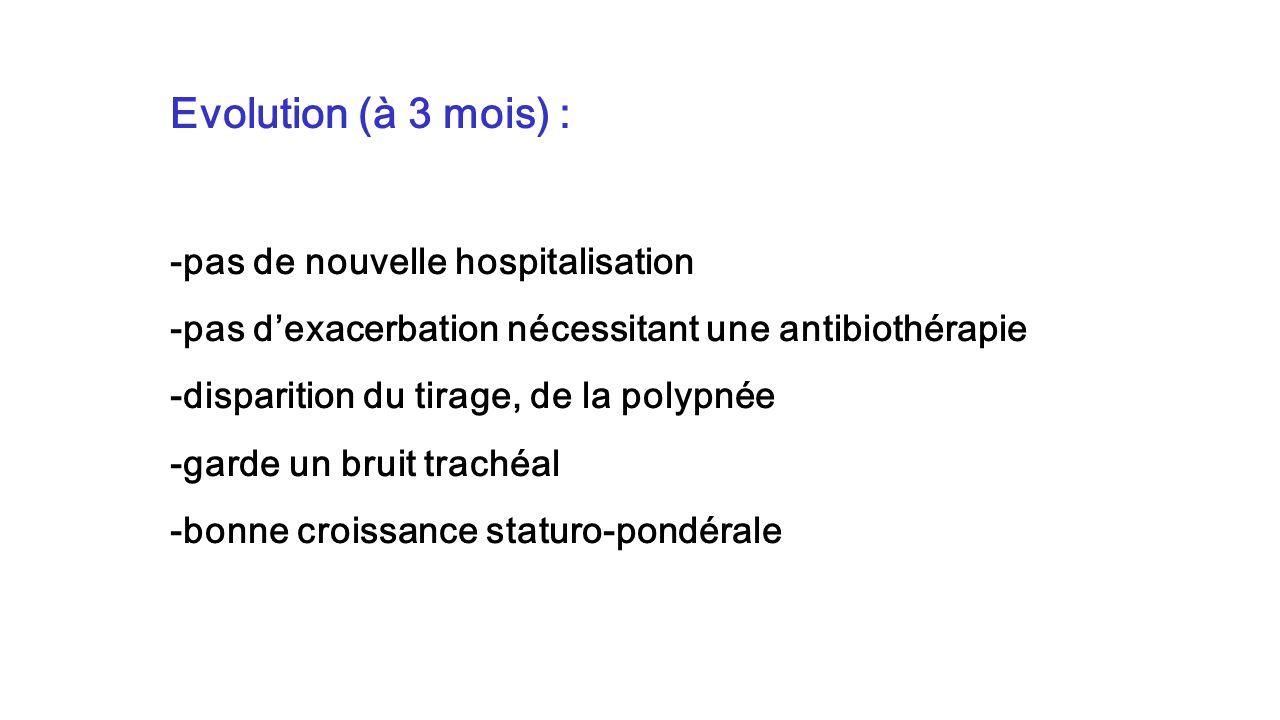 Evolution (à 3 mois) : -pas de nouvelle hospitalisation
