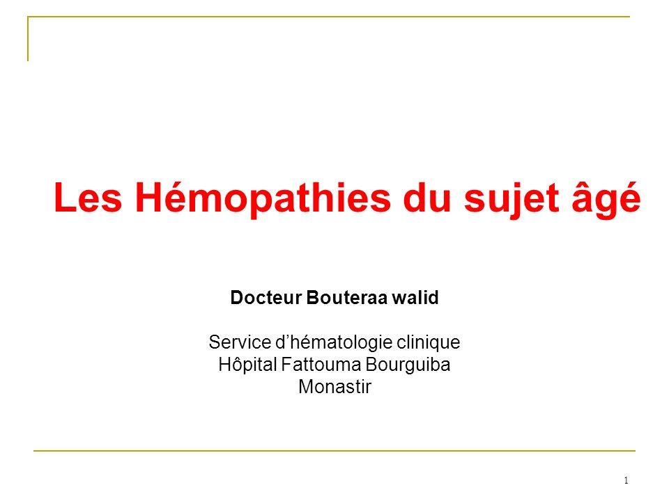 Les Hémopathies du sujet âgé Docteur Bouteraa walid