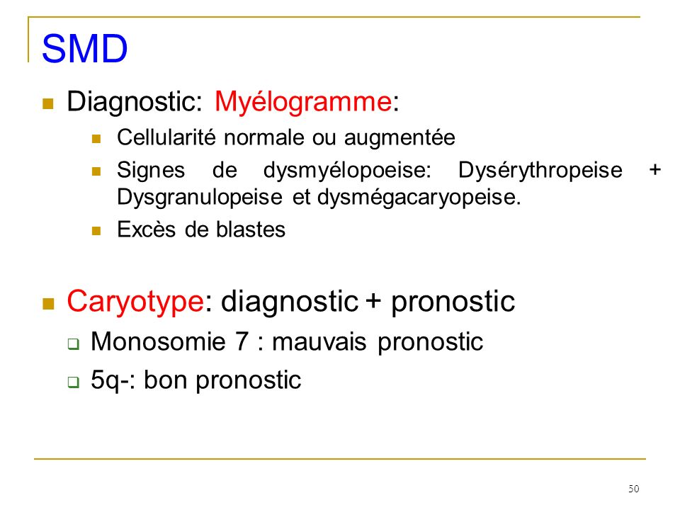 SMD Caryotype: diagnostic + pronostic Diagnostic: Myélogramme: