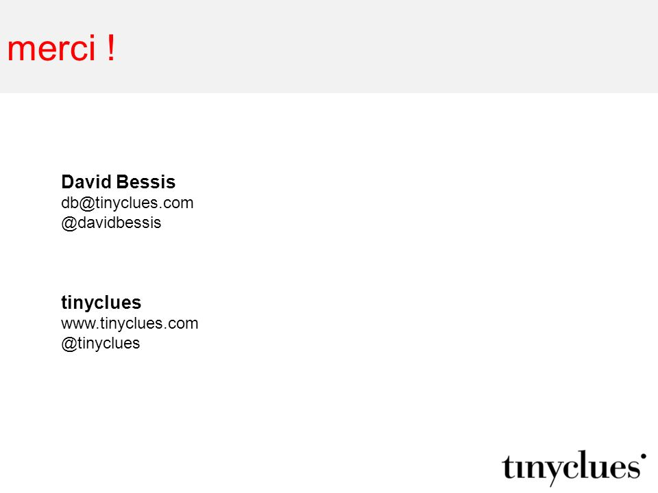 merci ! David Bessis tinyclues db@tinyclues.com @davidbessis
