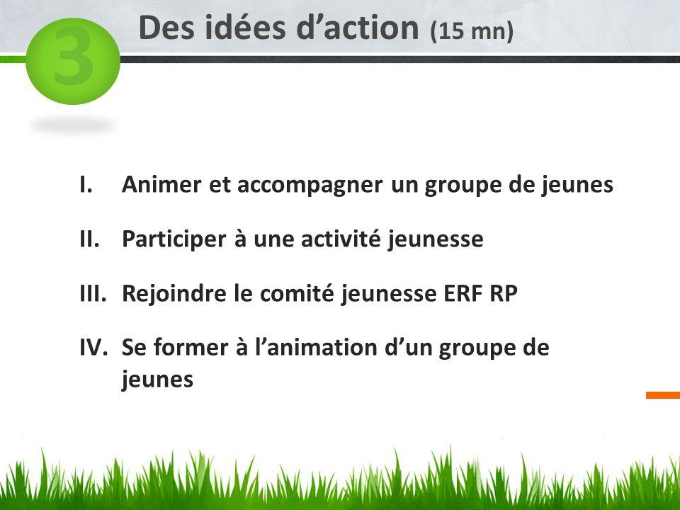3 Des idées d'action (15 mn) Animer et accompagner un groupe de jeunes