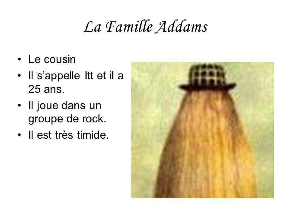La Famille Addams Le cousin Il s'appelle Itt et il a 25 ans.
