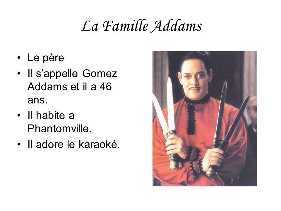 La Famille Addams Le père Il s'appelle Gomez Addams et il a 46 ans.