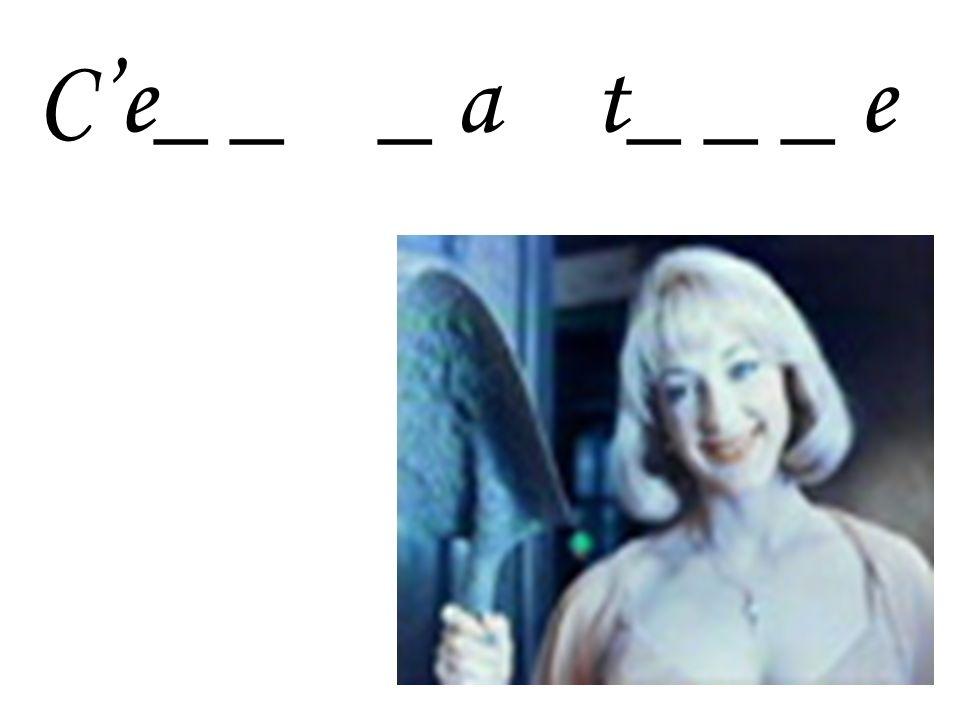 C'e_ _ _ a t_ _ _ e