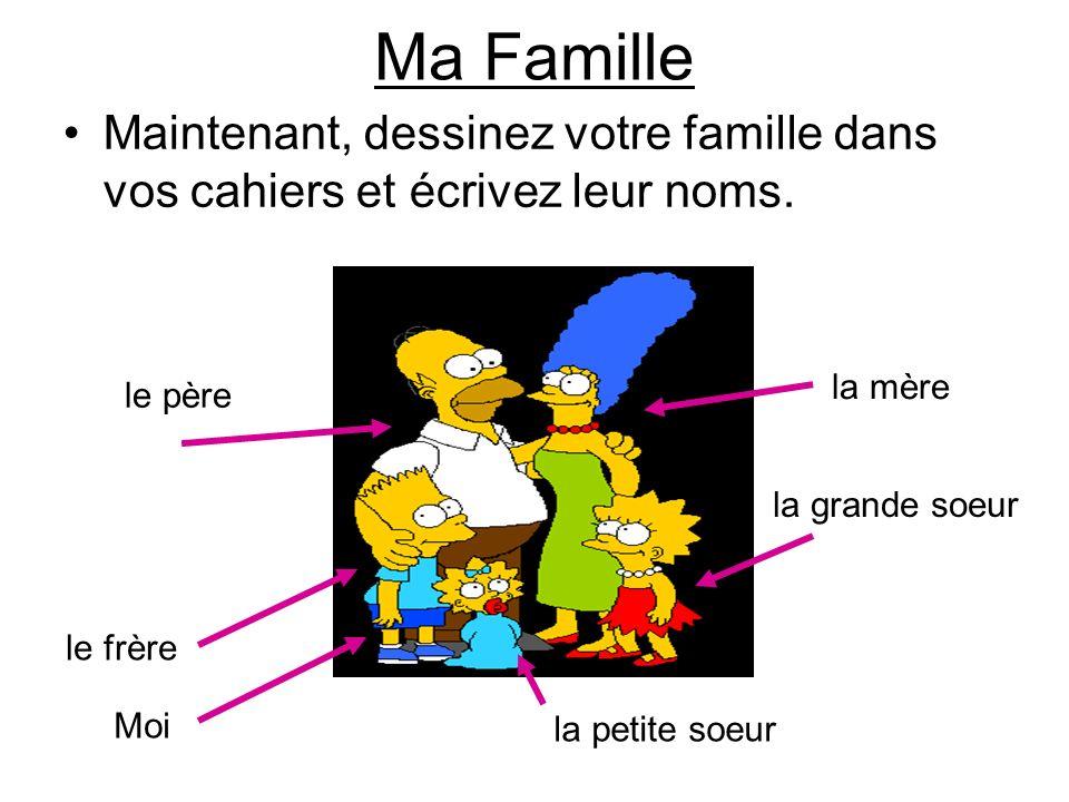 Ma Famille Maintenant, dessinez votre famille dans vos cahiers et écrivez leur noms. la mère. le père.