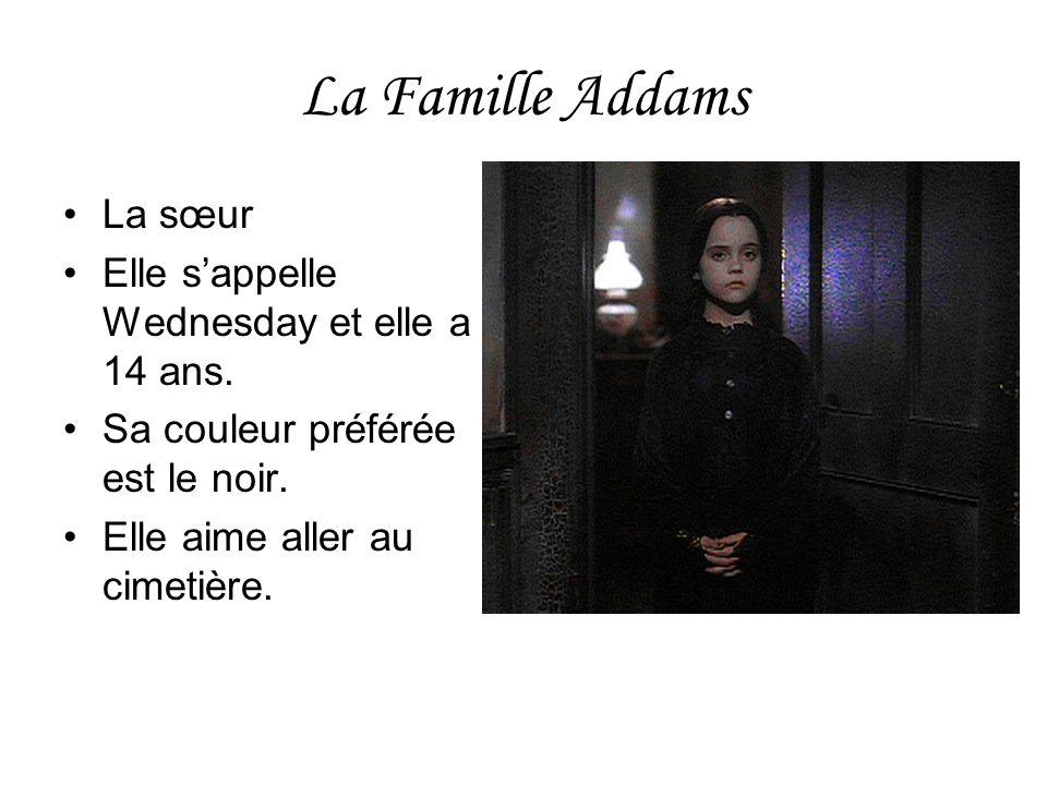 La Famille Addams La sœur Elle s'appelle Wednesday et elle a 14 ans.