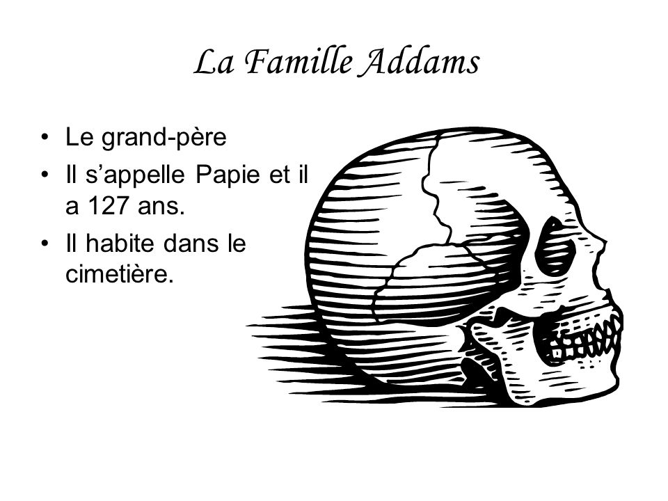 La Famille Addams Le grand-père Il s'appelle Papie et il a 127 ans.