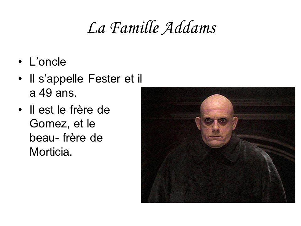 La Famille Addams L'oncle Il s'appelle Fester et il a 49 ans.