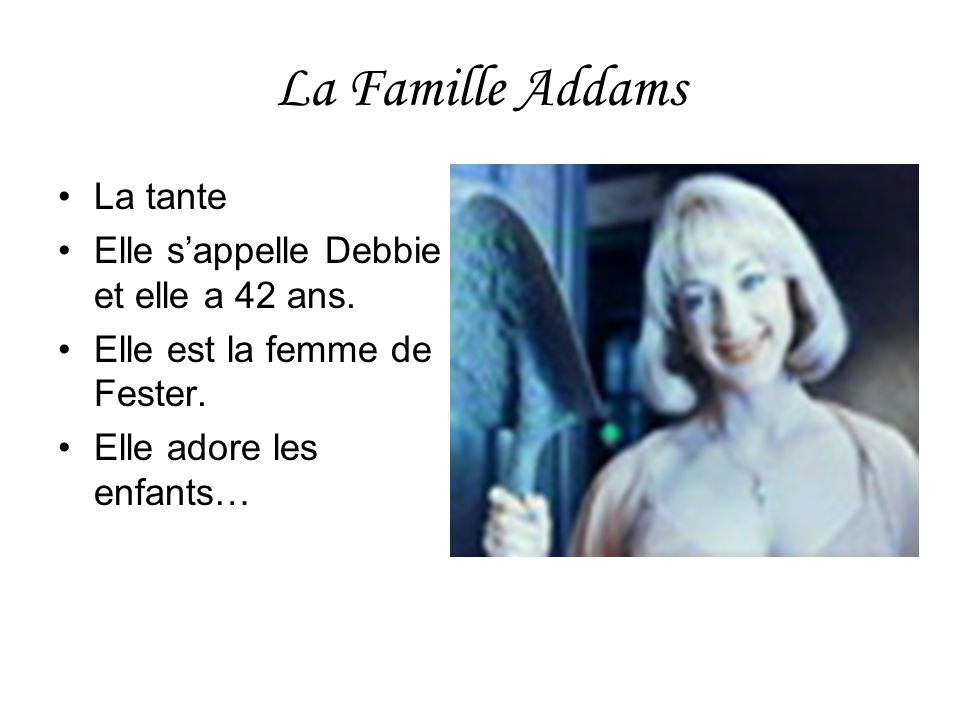 La Famille Addams La tante Elle s'appelle Debbie et elle a 42 ans.