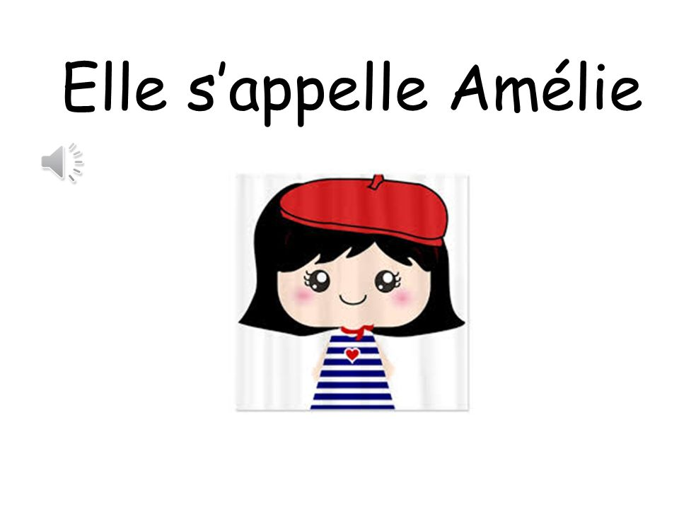 Elle s'appelle Amélie Her name is Amelie