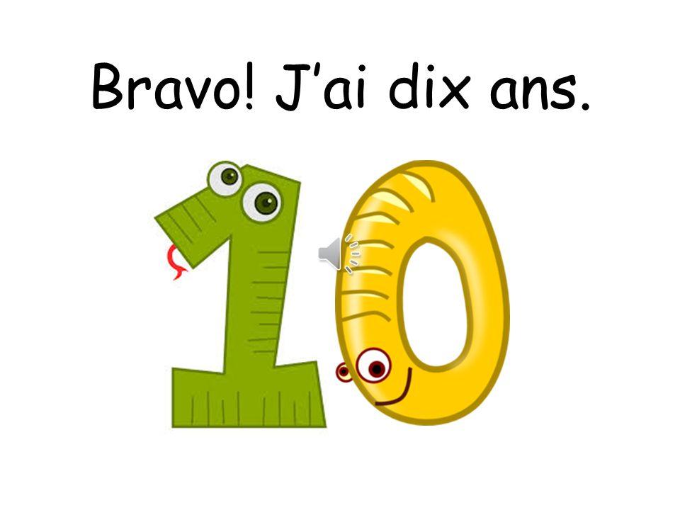 Bravo! J'ai dix ans.