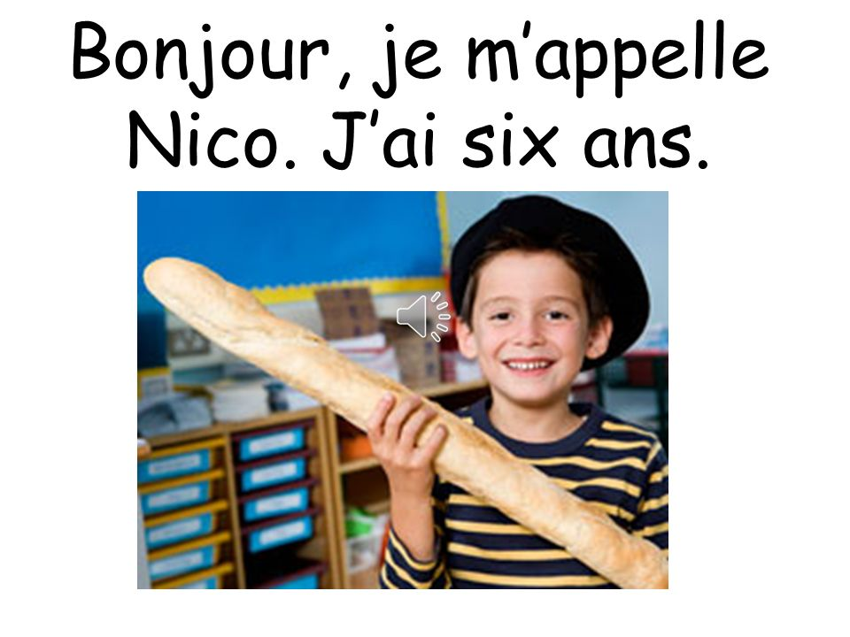 Bonjour, je m'appelle Nico. J'ai six ans.