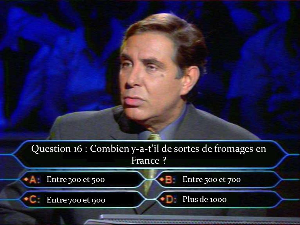 Question 16 : Combien y-a-t'il de sortes de fromages en France