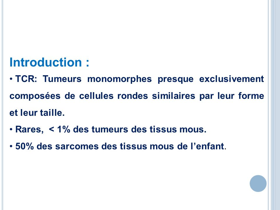 Introduction : TCR: Tumeurs monomorphes presque exclusivement composées de cellules rondes similaires par leur forme et leur taille.