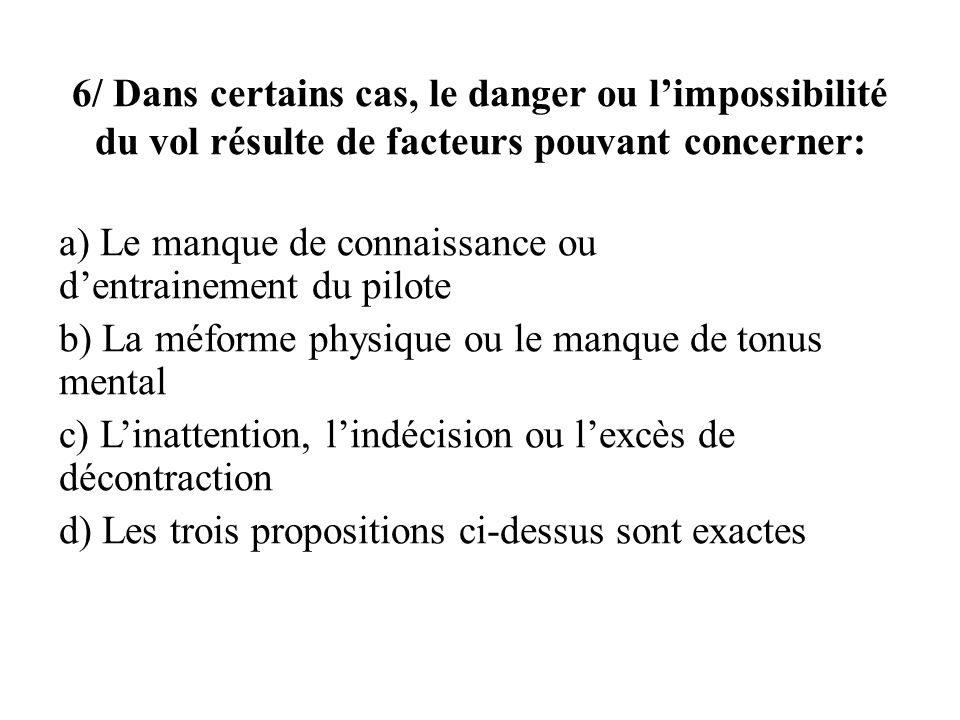 6/ Dans certains cas, le danger ou l'impossibilité du vol résulte de facteurs pouvant concerner: