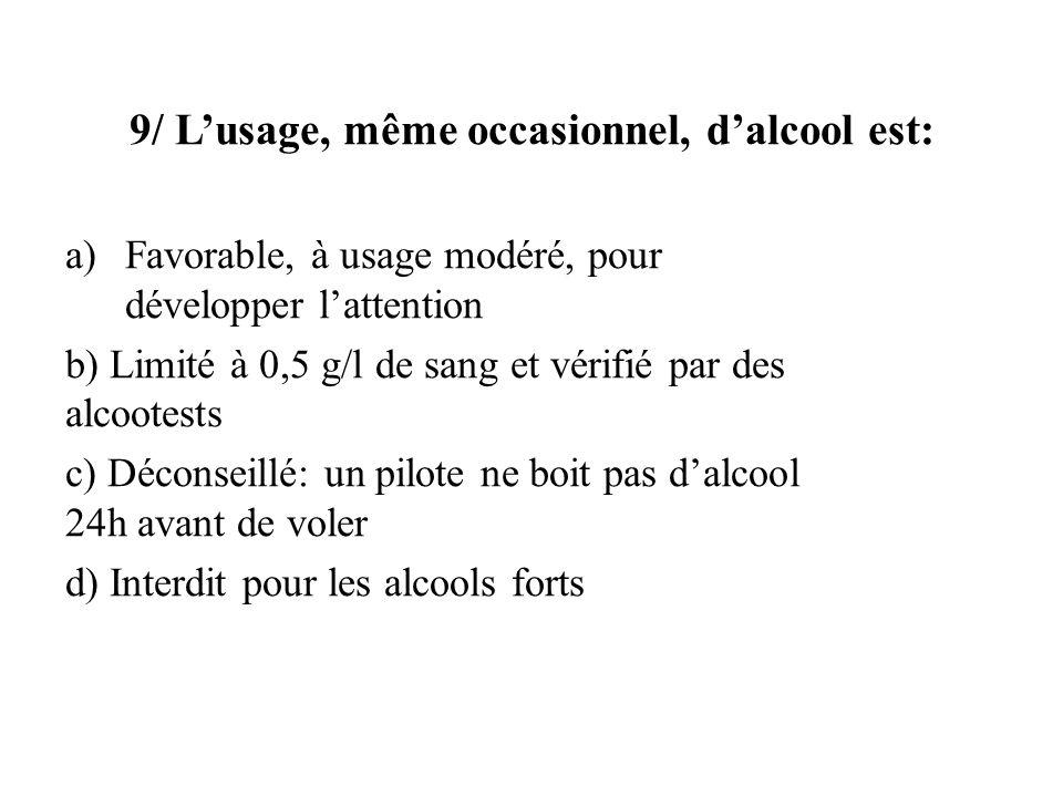 9/ L'usage, même occasionnel, d'alcool est: